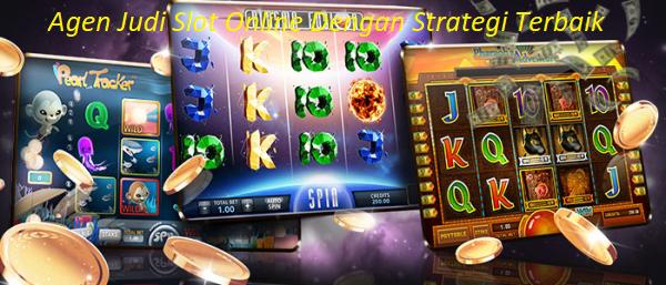 Agen Judi Slot Online Dengan Strategi Terbaik
